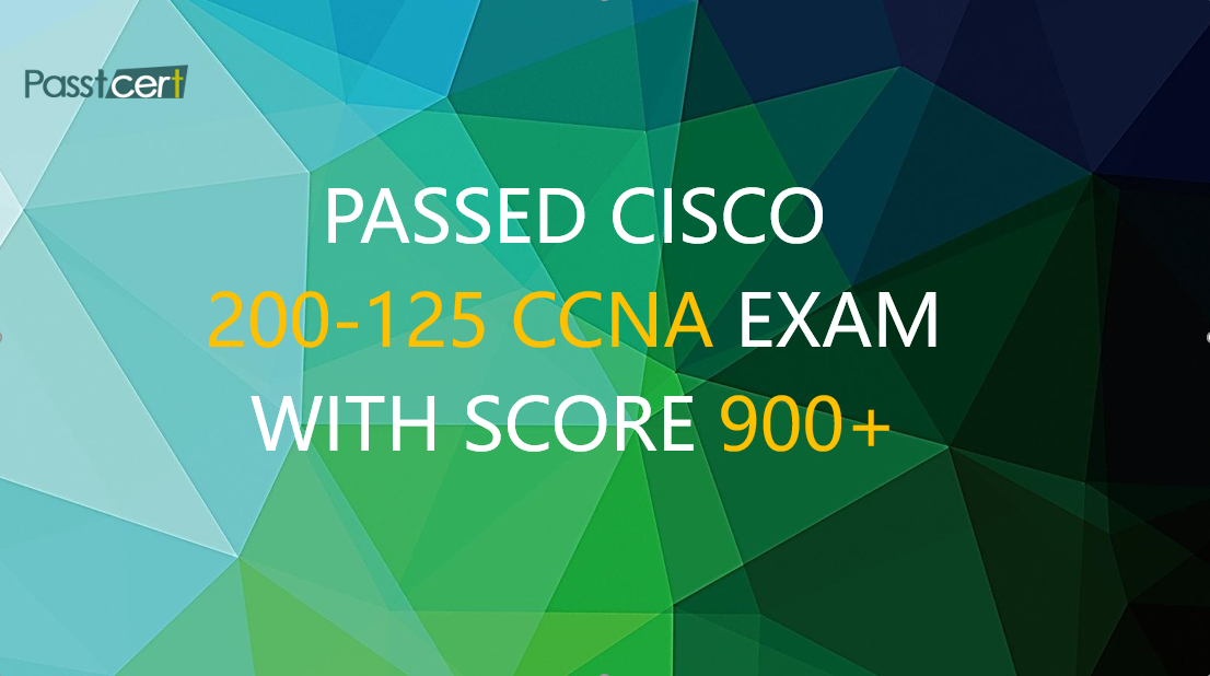 Passed Cisco 200-125 CCNA exam with score 900+