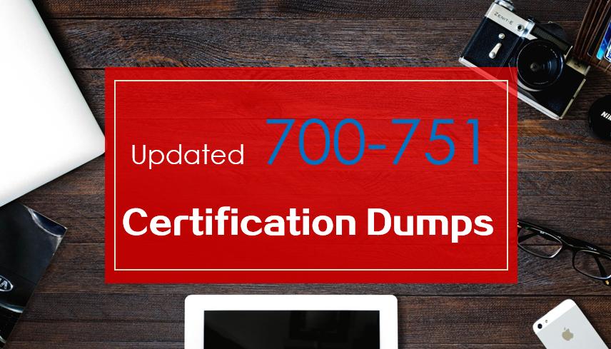 Updated Cisco Specialist 700-751 certification dumps