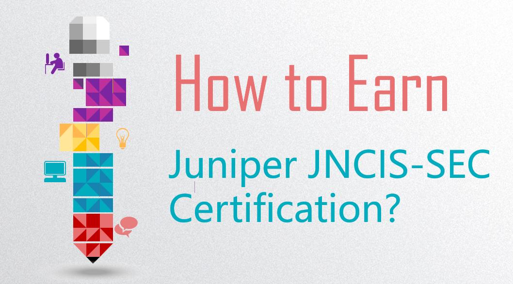 How to Earn Juniper JNCIS-SEC Certification?