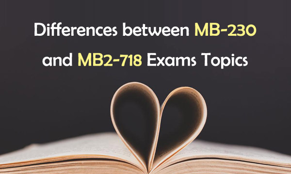 Differences between MB-230 and MB2-718 exam topics