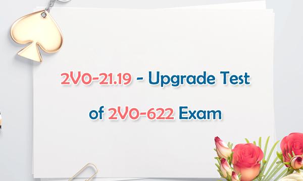 2V0-21.19 - Upgrade Test of 2V0-622 Exam