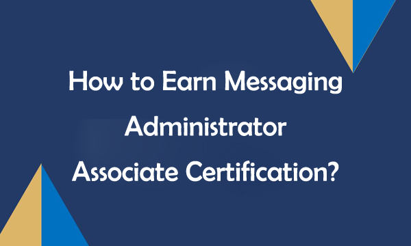 How to Earn Microsoft 365 Messaging Administrator Associate certification?