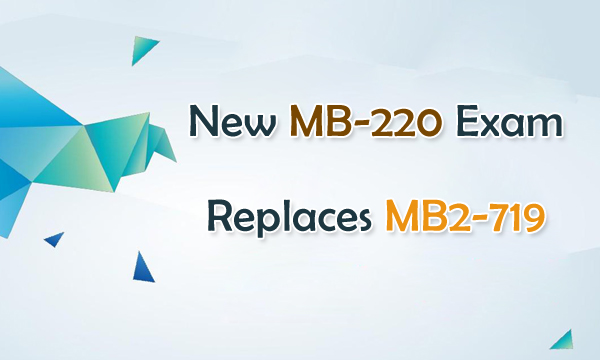 New MB-220 Exam Replaces MB2-719