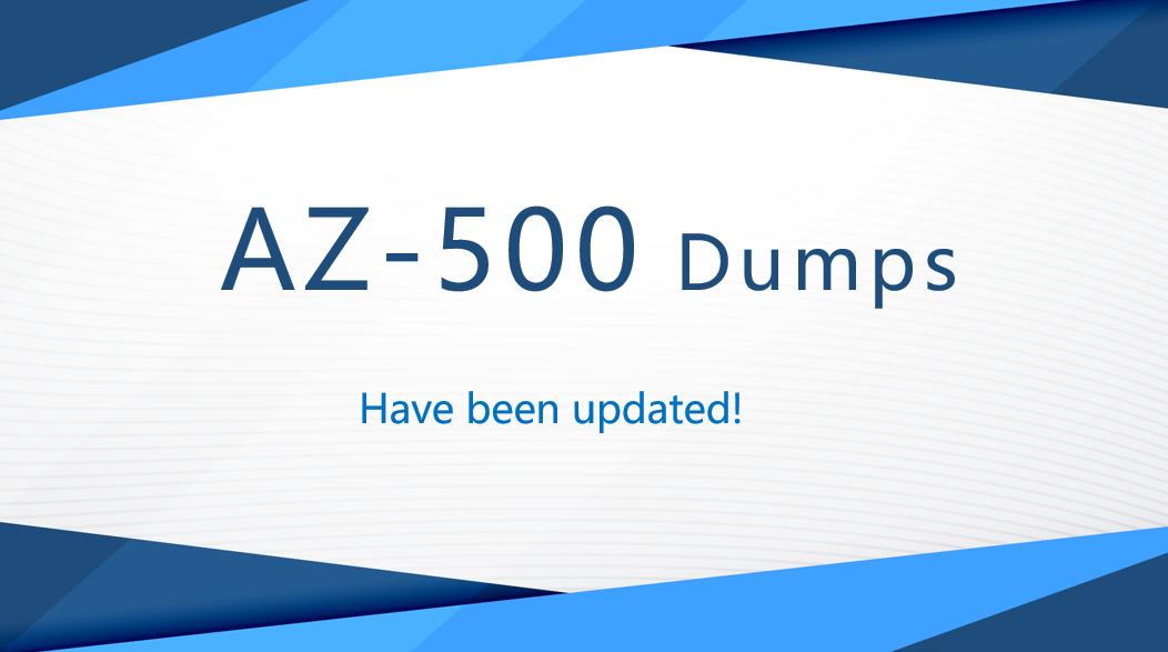 Microsoft AZ-500 Certification Dumps have been updated!