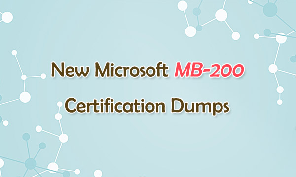 New Microsoft MB-200 Certification Dumps