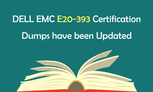 DELL EMC E20-393 Certification Dumps have been Updated