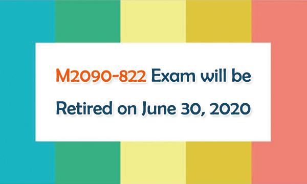 M2090-822 Exam will be Retired on June 30, 2020
