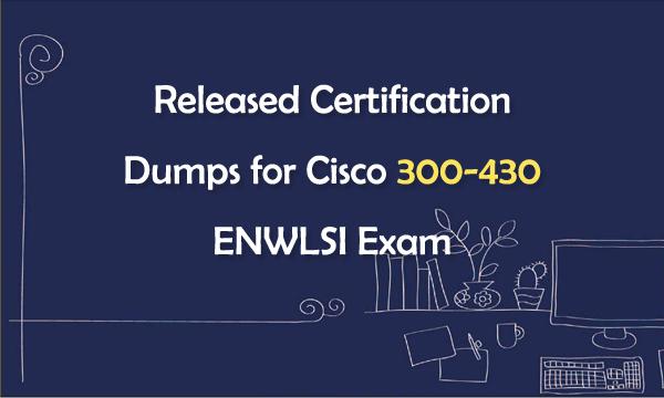 Released Certification Dumps for Cisco 300-430 ENWLSI Exam