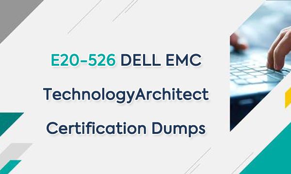 E20-526 DELL EMC Technology Architect Certification Dumps