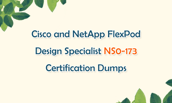 Cisco and NetApp FlecPod Design Specialist NS0-173 Certification Dumps