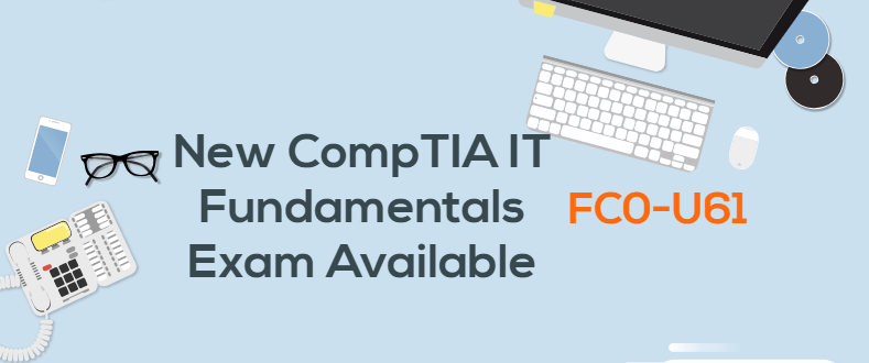 New CompTIA IT Fundamentals exam available